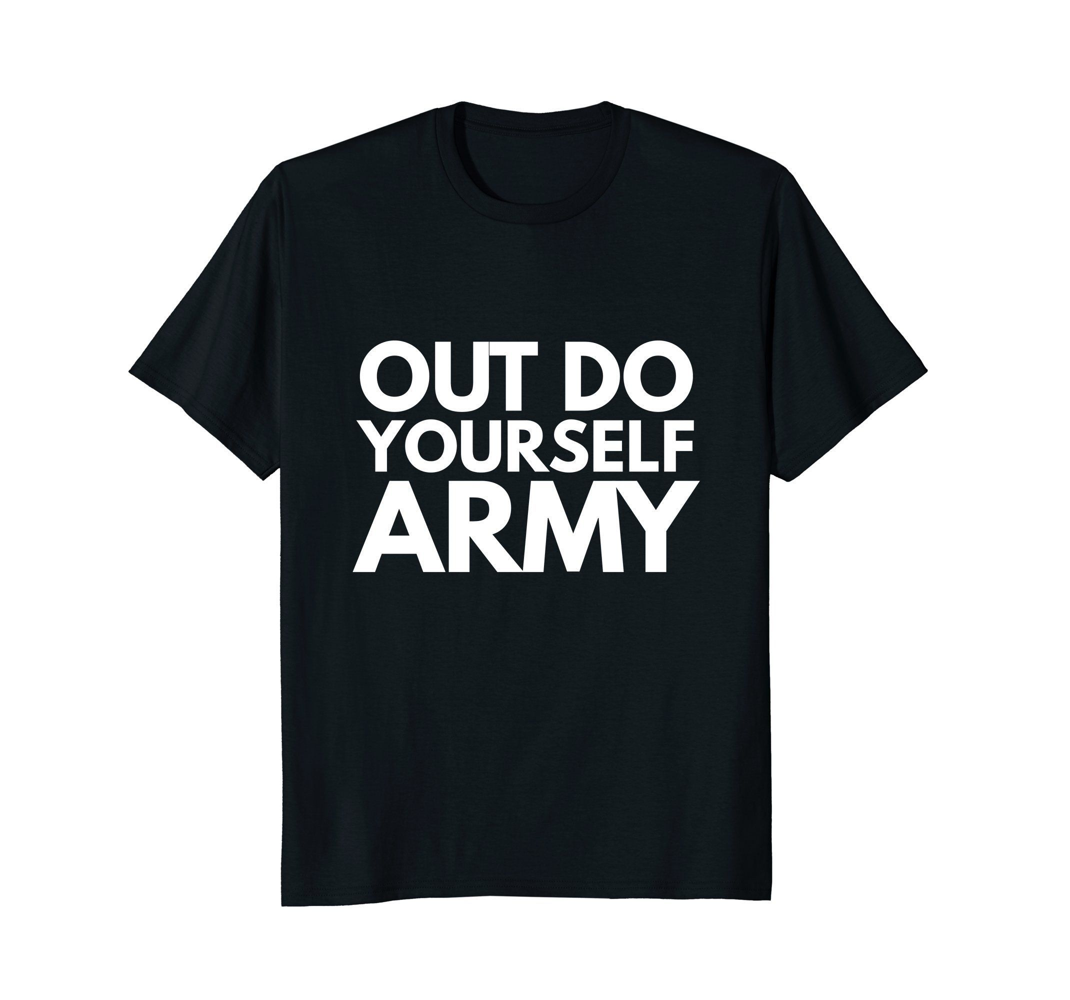 Out Do Yourself! Funny tshirts, Cool shirts, T shirt