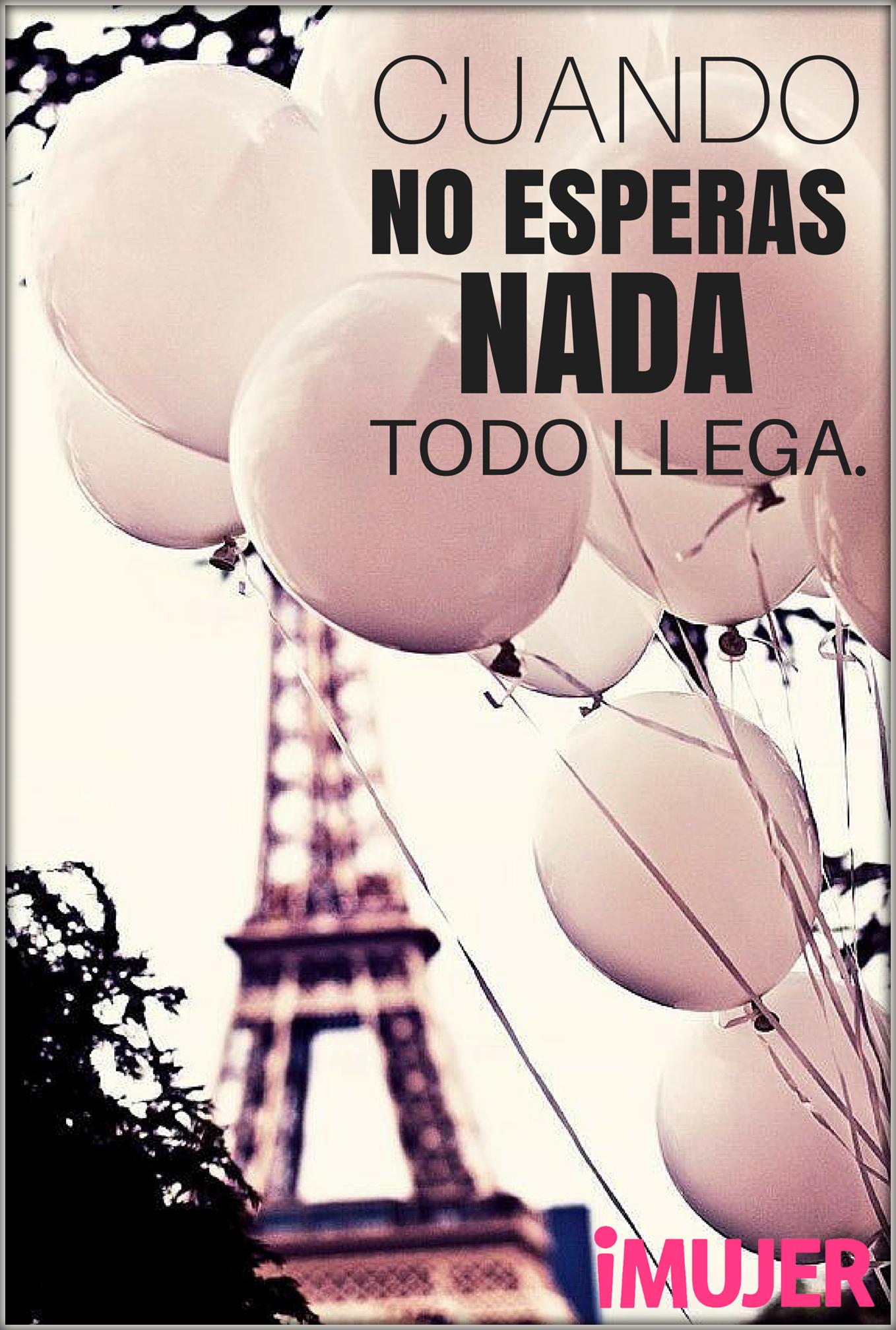 #Frases Cuando no esperas nada todo llega.