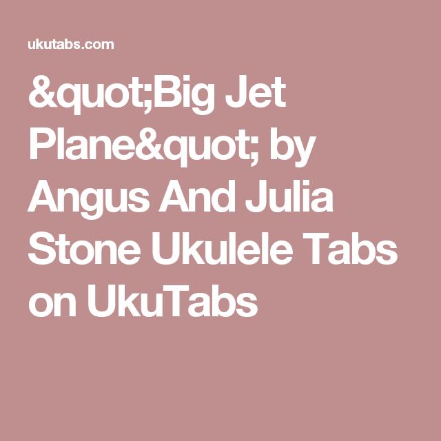 Big Jet Plane By Angus And Julia Stone Ukulele Tabs On Ukutabs