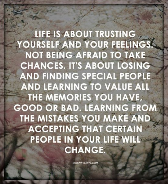 Quote About Life: Life Is About Trusting Yourself And Your Feelings. Not  Being Afraid