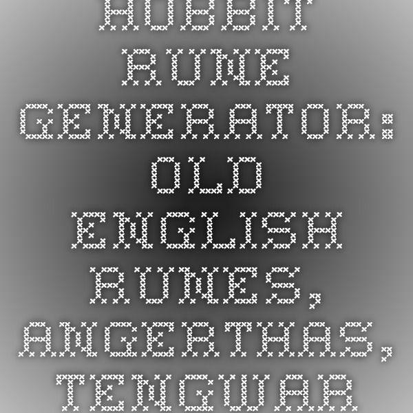 Hobbit Rune Generator: Old English Runes, Angerthas, Tengwar