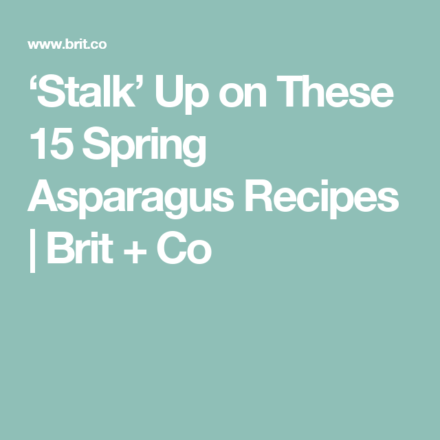 'Stalk' Up on These 15 Spring Asparagus Recipes | Brit + Co