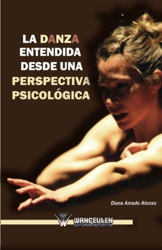 La Danza Entendida Desde Una Perspectiva Psicológica Danza Danza Clasica Ballet Danza