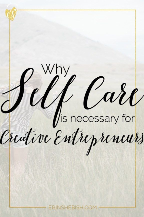 Why Self Care is Necessary for Creative Entrepreneurs; even when you feel like you have no time!