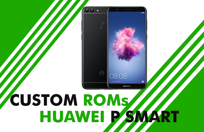 Latest List of Best Custom ROM for Huawei P Smart | Android
