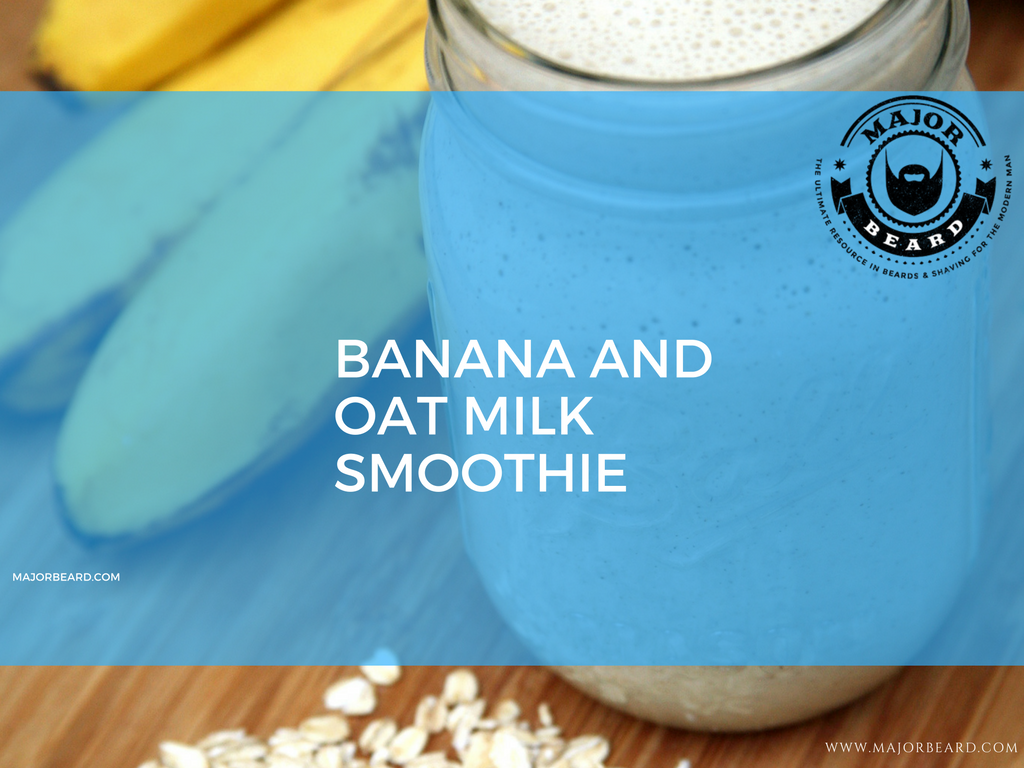 Smoothie and Juice Recipes For a Strong, Healthy Beard - Banana and Oat Milk Smoothie
