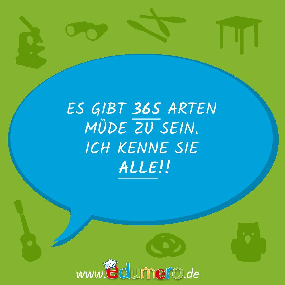 Es gibt 365 Arten müde zu sein. Ich kenne sie ALLE!!  #edumero #edumeroquotes #Kindersprüche