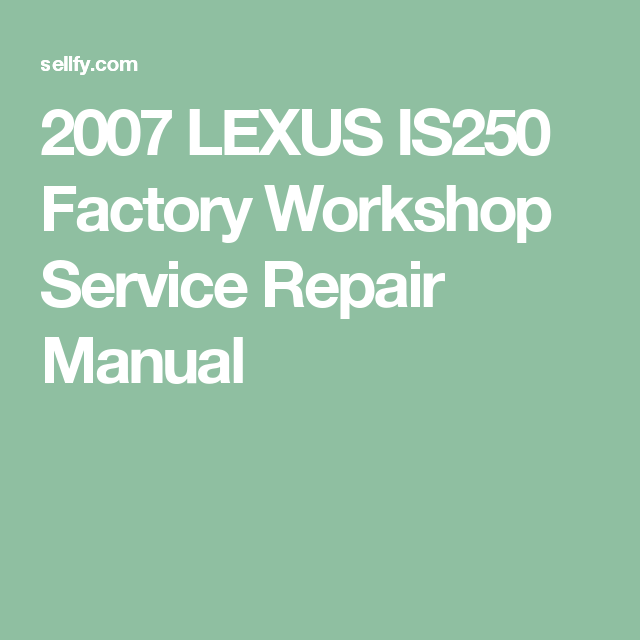 2007 lexus is250 factory workshop service repair manual sellfy 2007 lexus is250 factory workshop service repair manual body manual wiring diagram asfbconference2016 Choice Image