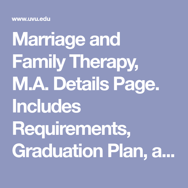 Marriage And Family Therapy M A Details Page Includes Requirements Graduation Plan And Career Informat In 2020 Marriage And Family Family Therapy