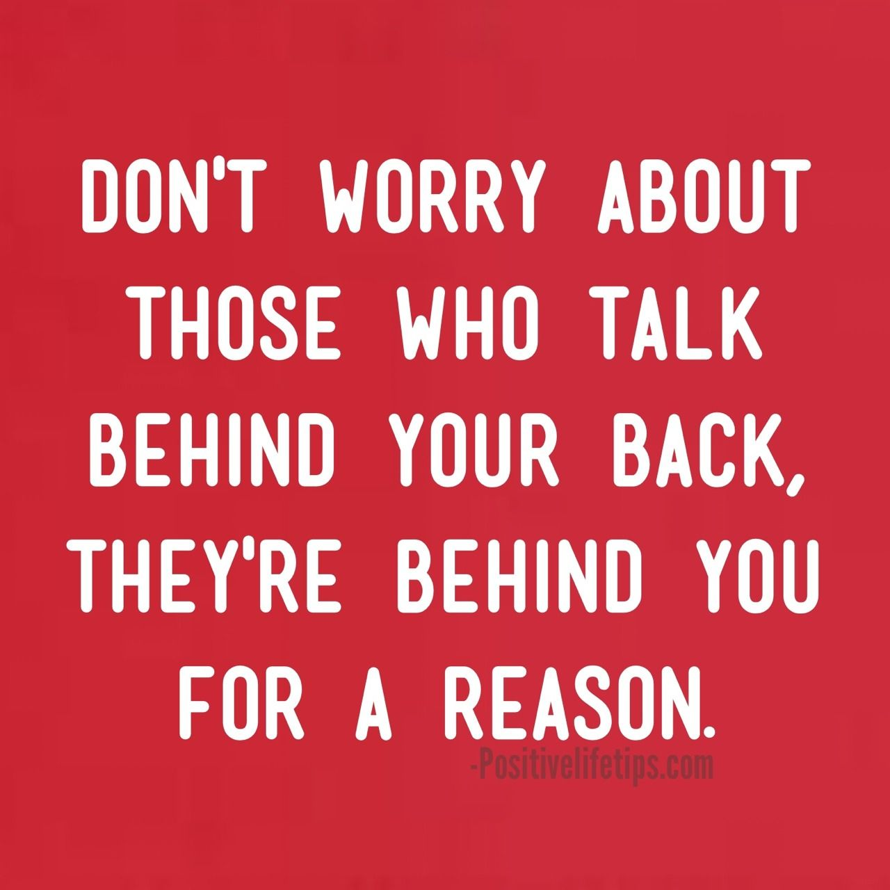 Good or bad, people are going to talk. Focus on the people who