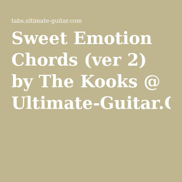 Sweet Emotion Chords Ver 2 By The Kooks Ultimate Guitar