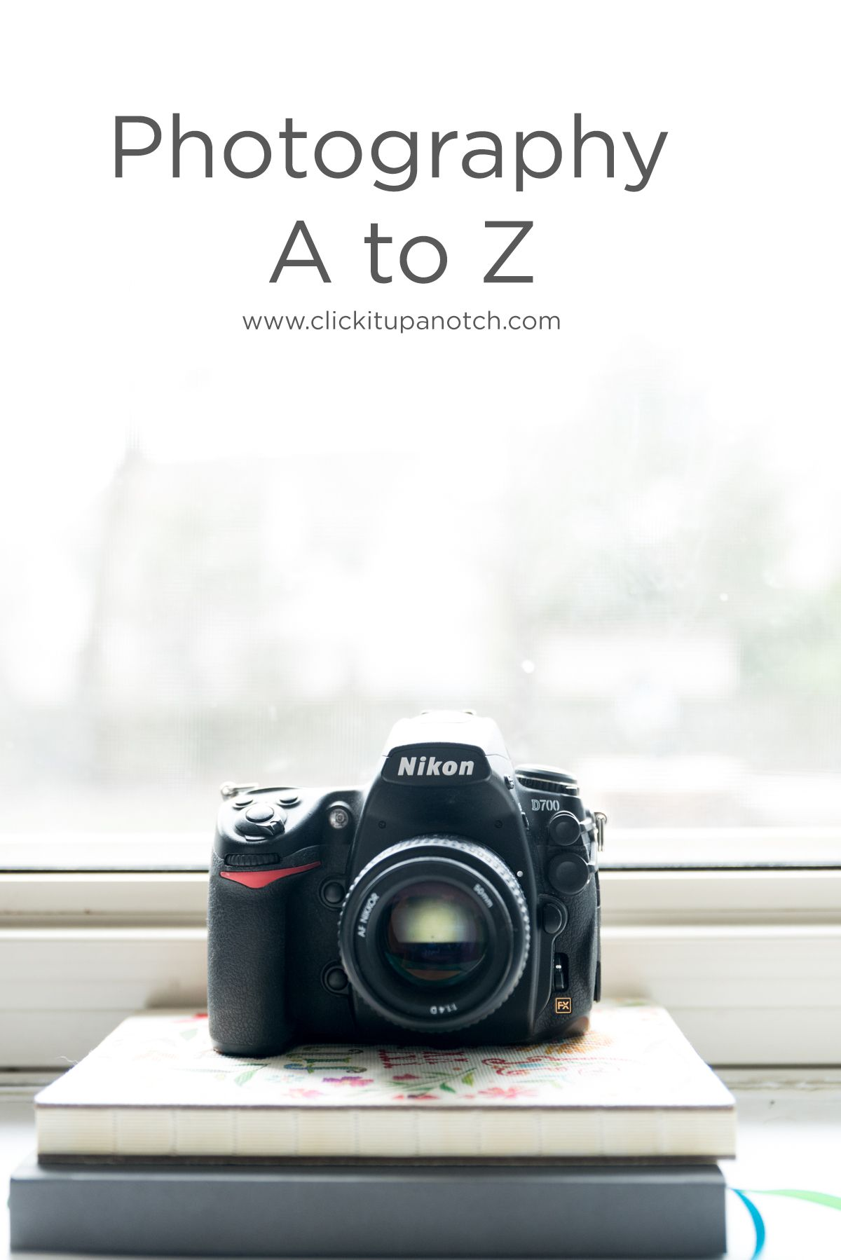 Photography A to Z | Click it Up a Notch®