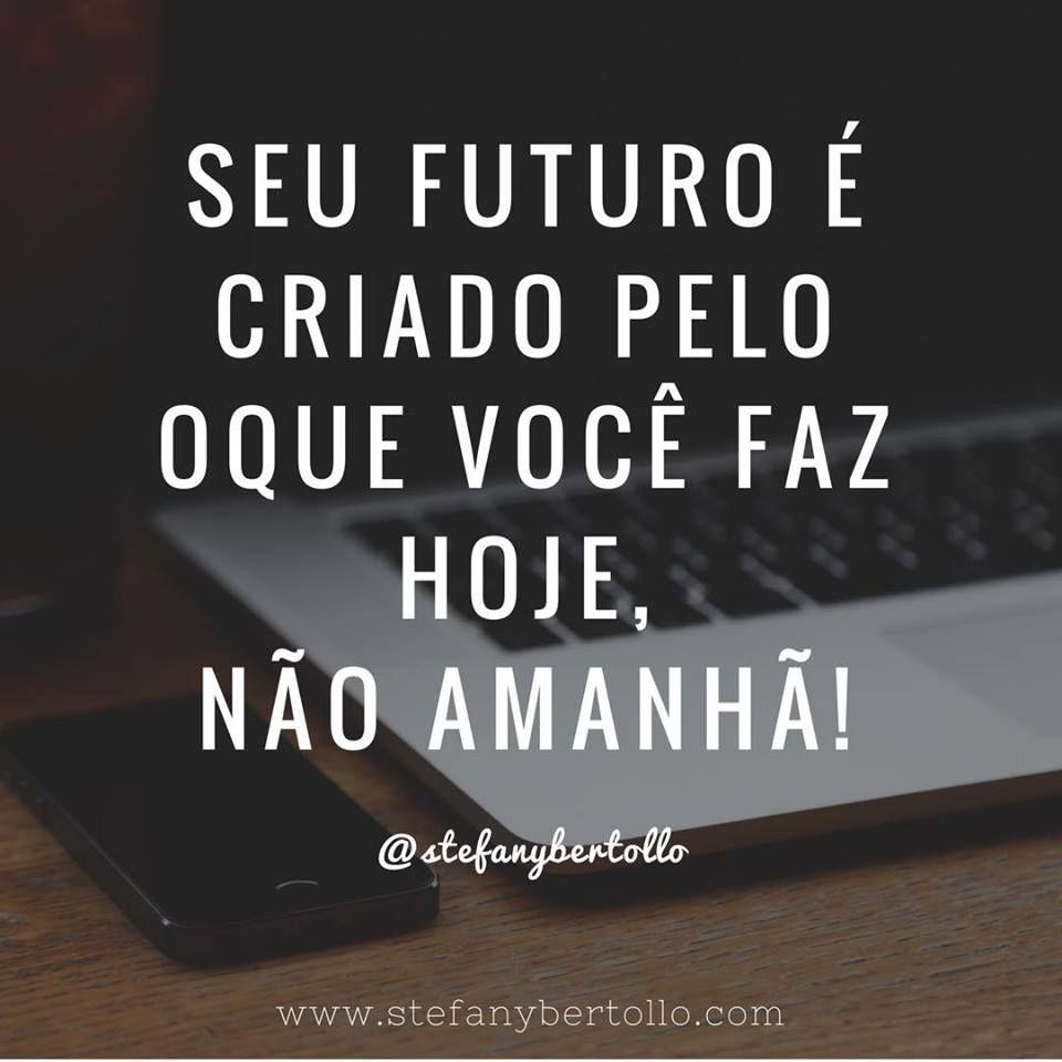 Seu Futuro é Criado Pelo Oque Você Faz Hoje Não Amanhã Frases