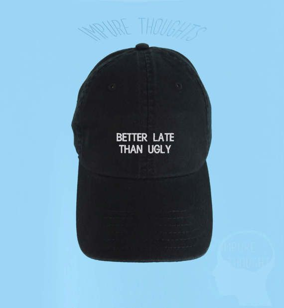 Better Late Than Ugly Dad Hat Embroidered by IMPURETHOUGHTS