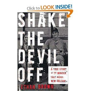 Shake the Devil Off: A True Story of the Murder that Rocked New Orleans. Just watched Final Witness, a TV crime show that documented this murder.  Have to check out the book.
