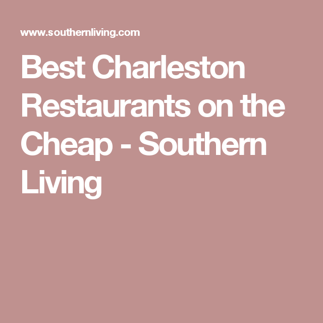 Best Charleston Restaurants on the Cheap - Southern Living