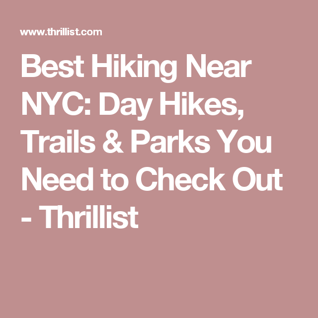 Best Hiking Near NYC: Day Hikes, Trails & Parks You Need to Check Out - Thrillist