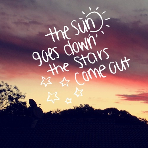 When Sun Goes Down Stars Come Out >> The Sun Goes Down The Stars Come Out Quotes Down Quotes Outing