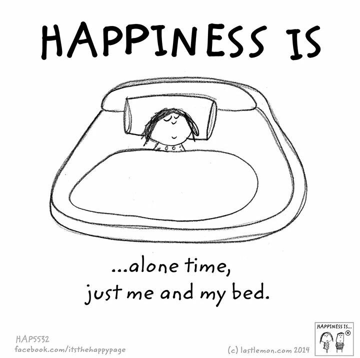 Happiness Is Alone Time Just Me And My Bed Happy Quotes Happy Thoughts Happy Moments