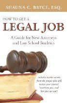How To Get A Legal Job: A Guide For New Attorneys And Law School Students By Shauna C. Bryce