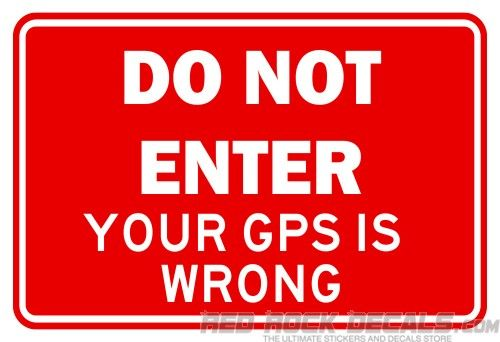 Plastic Sign DO NOT ENTER Your GPS Is Wrong - Funny Sign ...