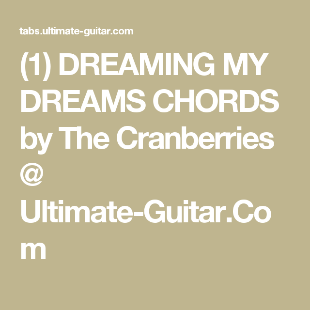 1) DREAMING MY DREAMS CHORDS by The Cranberries @ Ultimate-Guitar ...