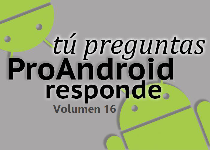 Tú preguntas Pro Android responde 16: déjanos tus preguntas
