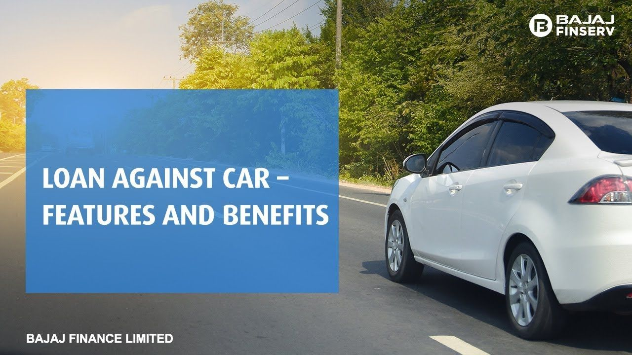 Loan Against Car Features And Benefits Car Features Car Loan