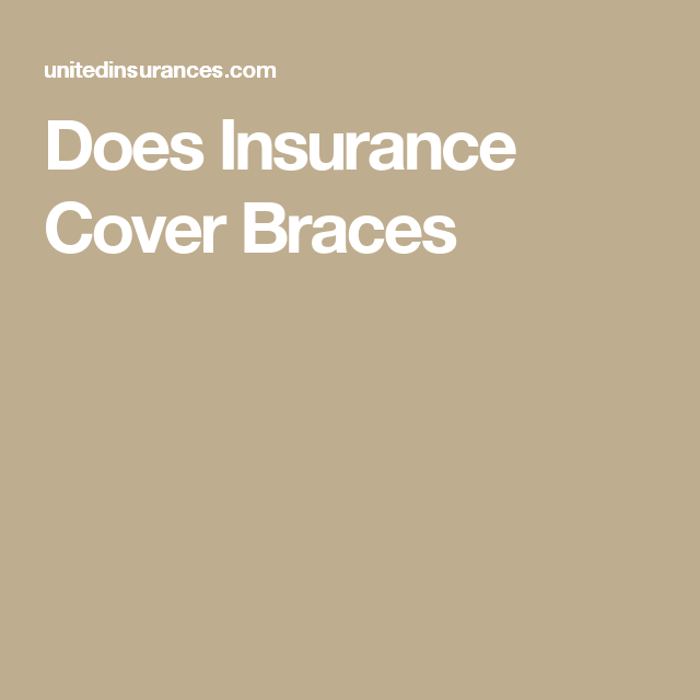 Does Insurance Cover Braces Doesinsurancecoverbraces Health