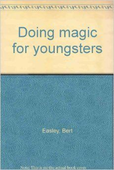 Doing Magic for Youngsters (Book) – Bert Easley