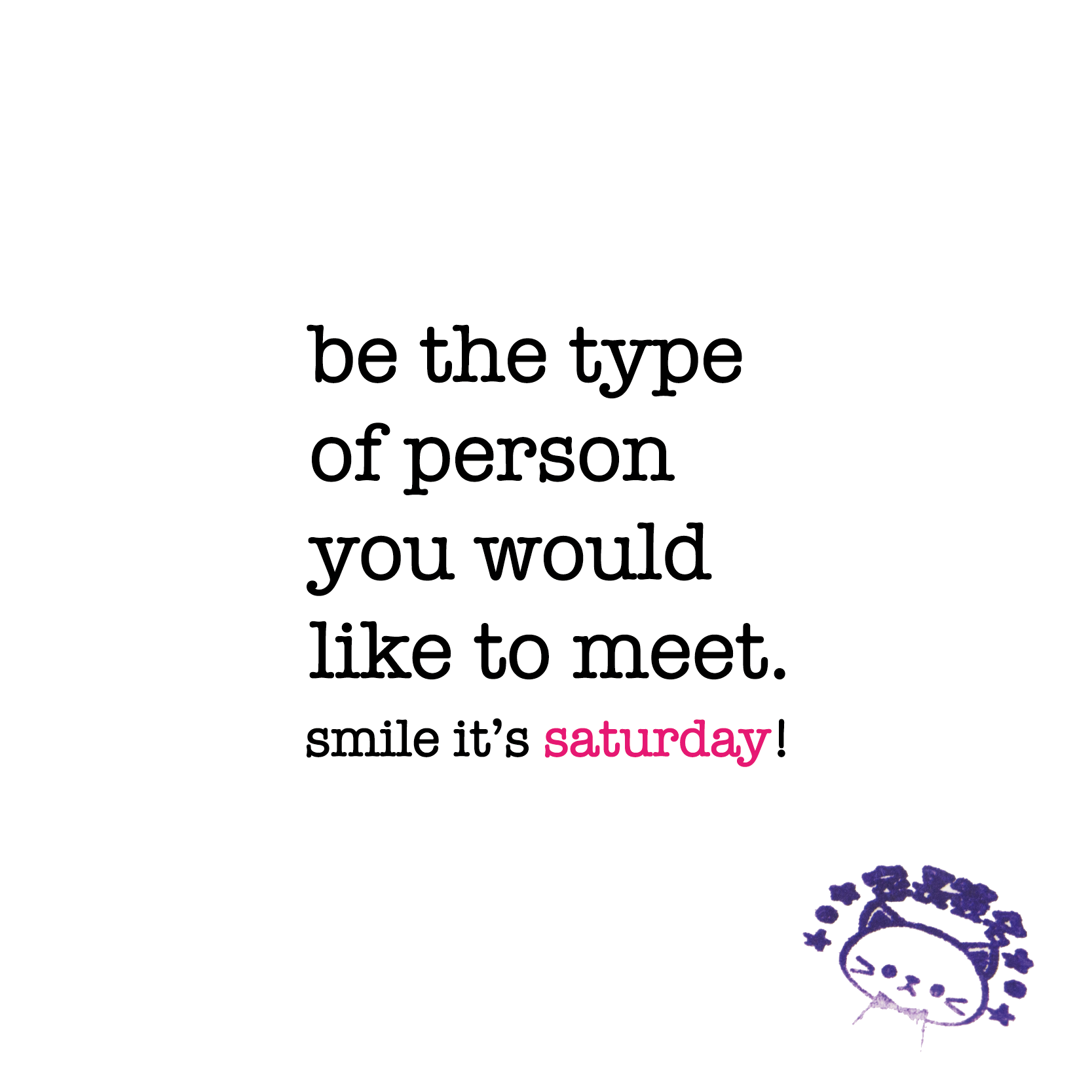 Saturday Quotes Be The Type Of Person You Would Like To Meetsaturday Quote  Www
