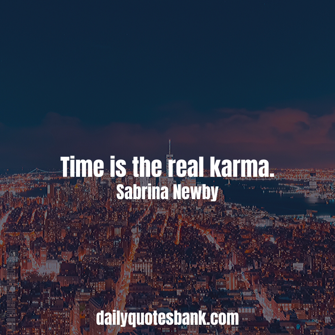 Karma Quotes Sayings That Will Connect Your To Reality Karma Quotes About Time Karma Quotes Positive Quotes For Life Funny Karma Quotes