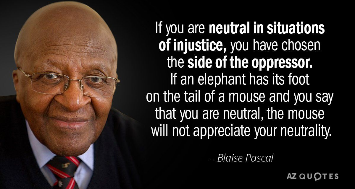 Desmond Tutu Quote If You Are Neutral In Situations Of Injustice You Have Chosen The Side Desmond Tutu Quotes Tutu Quote Injustice Quotes