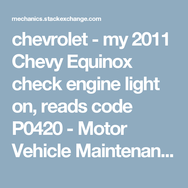 Chevrolet My 2011 Chevy Equinox Check Engine Light On Reads