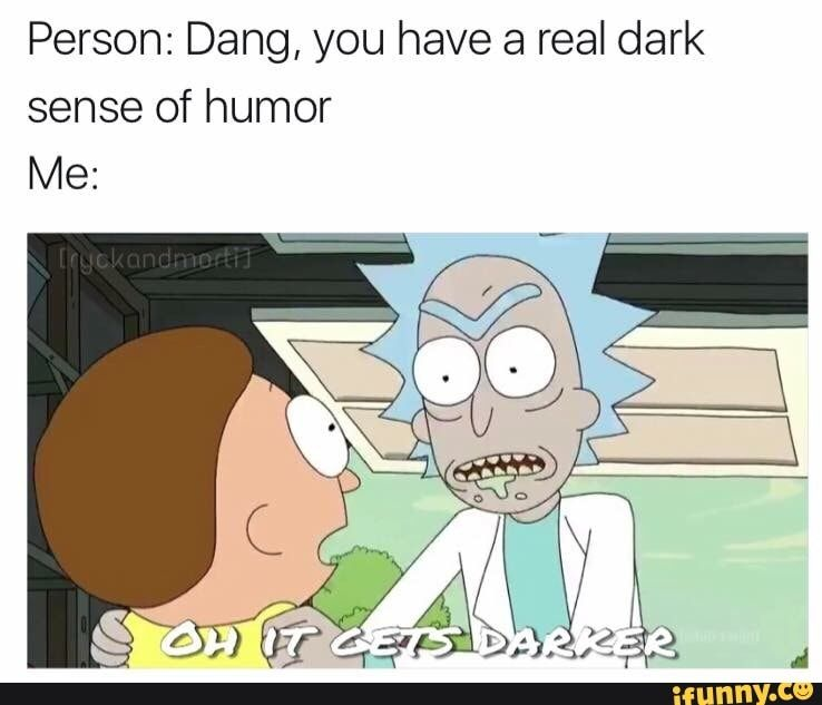 Very Funny Rick And Morty Meme Dark Sense Of Humor Rick And Morty Quotes