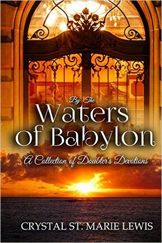 By the Waters of Babylon: A Collection of Doubter's Devotions - Kindle edition by Crystal Lewis. Religion & Spirituality Kindle eBooks @ Amazon.com.