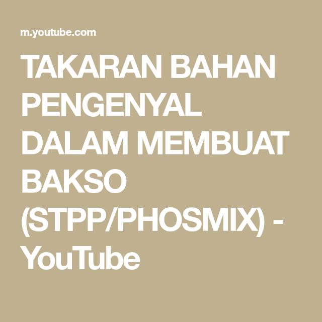 Takaran Bahan Pengenyal Dalam Membuat Bakso Stpp Phosmix Youtube Bakso Youtube