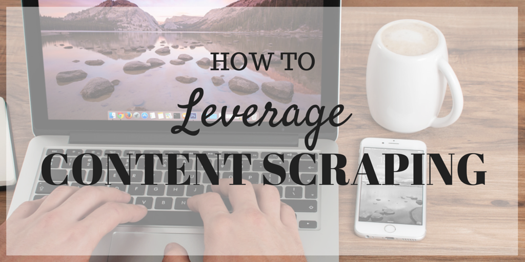 How to Leverage Seemingly Unstoppable Content Scraping