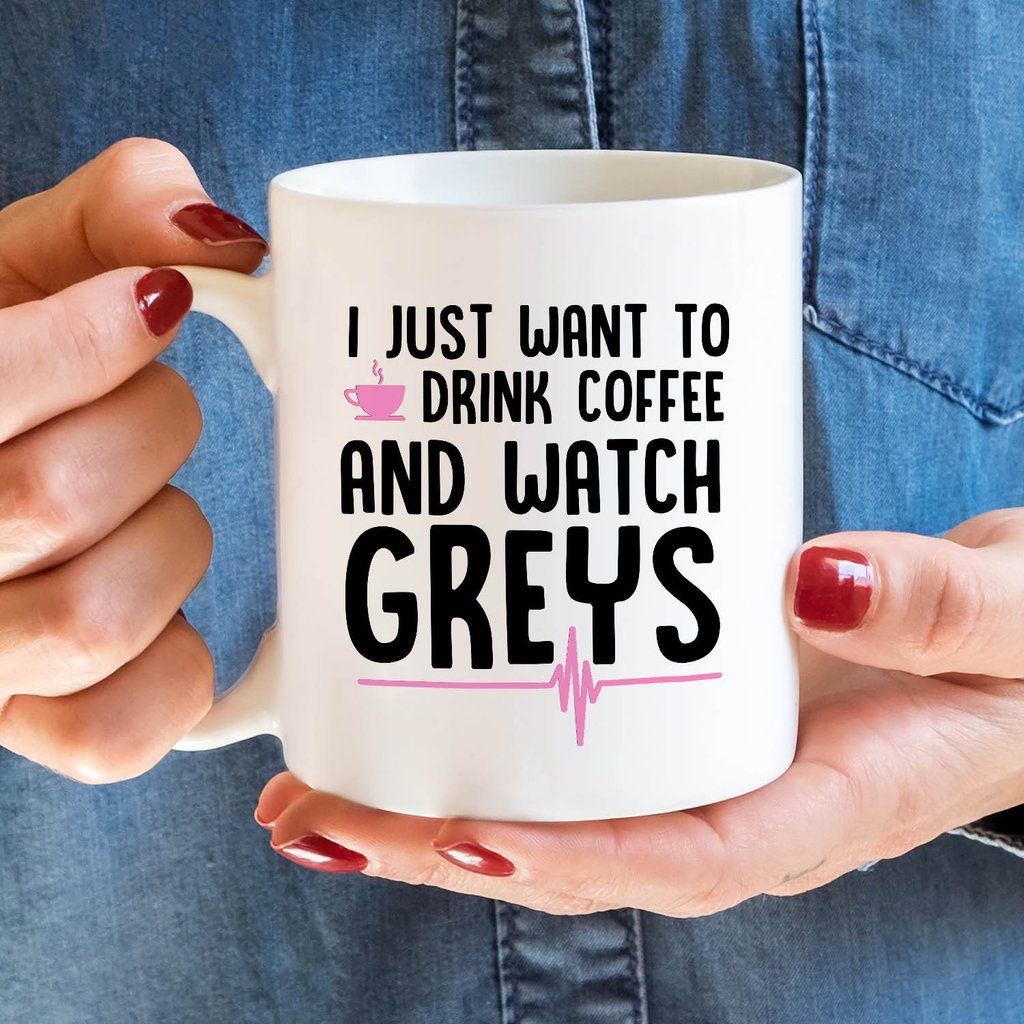 Grey\'s Anatomy I Just Wat To Drink Coffee And Watch Grey\'s Mug ...