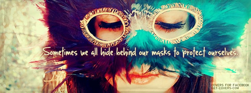 Sometimes We All Hide Behind Our Masks To Protect Ourselves