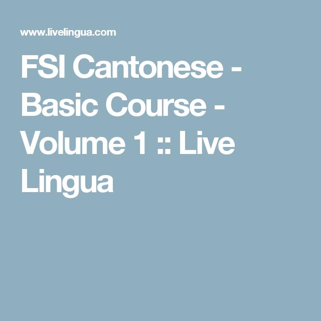 Fsi Cantonese Basic Course Volume 1 Live Lingua Languages Online Language Lessons Free Learning