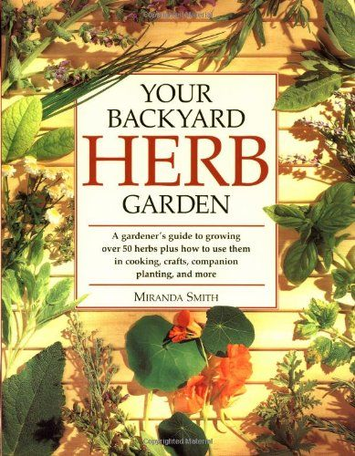 Your Backyard Herb Garden A Gardener S Guide To Growing Over 50