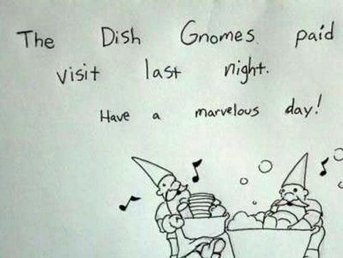 Don't rely on the dish gnomes to ever visit again, I did and now I can't make it to the front door due to stacks of dirty dishes in the way.