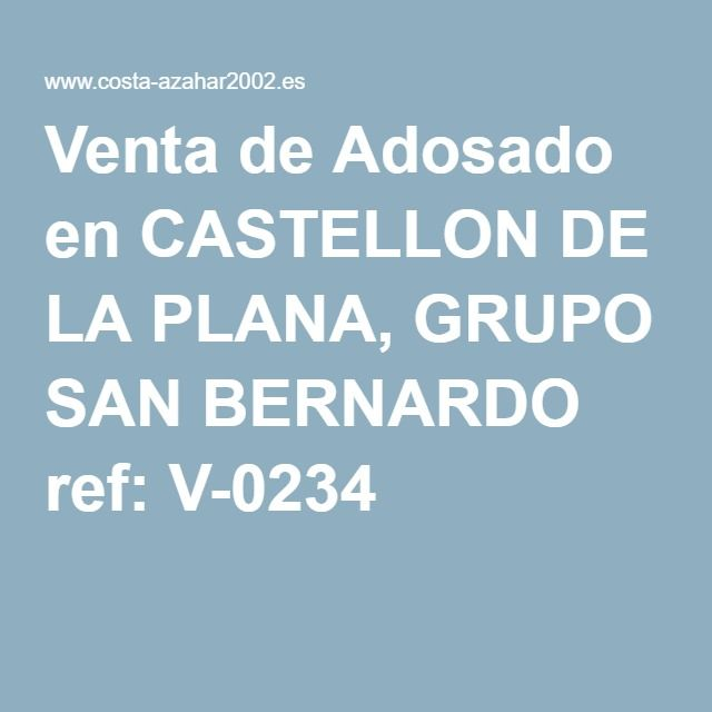 Venta De Adosado En Castellon De La Plana Grupo San Bernardo Ref