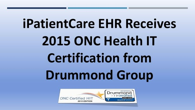 iPatientCare EHR achieves 2015 edition ONC Health IT Certification ...
