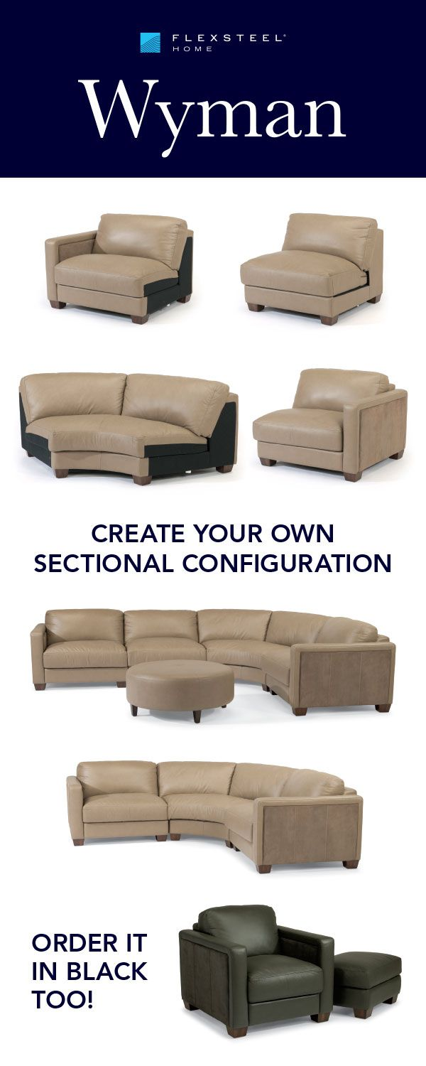 The Wyman Sectional By Flexsteel Create Your Own Configuration Using Just 4 Pieces A Small Sofa Or Mive To Fill Room
