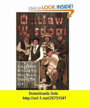 Outlaw Wisdom (9781881342229) Mark Sanborn, Larry Winget, Dale Irvin, John Patrick Dolan, Scott McKain , ISBN-10: 1881342220  , ISBN-13: 978-1881342229 ,  , tutorials , pdf , ebook , torrent , downloads , rapidshare , filesonic , hotfile , megaupload , fileserve