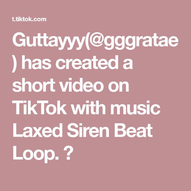 Guttayyy Gggratae Has Created A Short Video On Tiktok With Music Laxed Siren Beat Loop