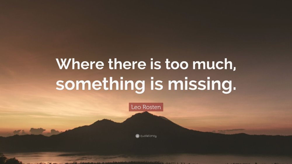 Leo Rosten Quote Where There Is Too Much Something Is Missing 7 Wallpapers Quotefancy In 2020 Lauren Conrad Quotes Shawn Mendes Quotes Flirting Quotes Funny