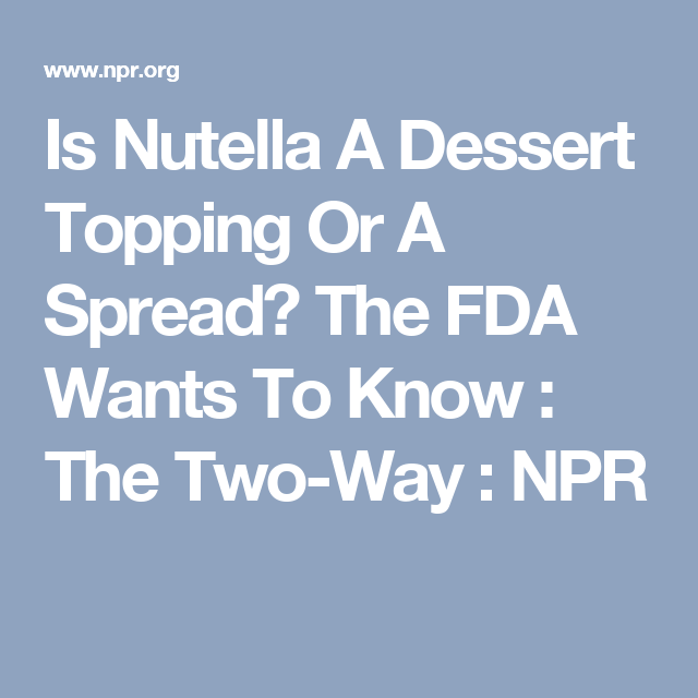 The FDA Wants to Know Your Nutella Eating Habits, Heres Why